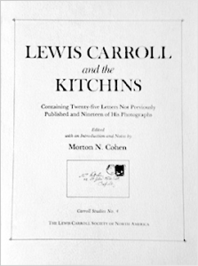 Lewis Carroll and the Kitchins: Containing Twenty-Five Letters Not Previously Published and Nineteen of His Photographs