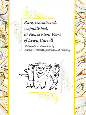 Rare, Uncollected, Unpublished, & Nonexistent Verse of Lewis Carroll