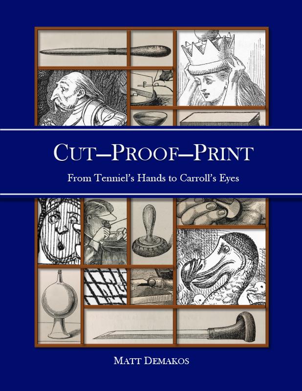 Cut—Proof—Print: From Tenniel's Hands to Carroll's Eyes by Matt Demakos