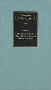 Volume 6 of The Pamphlets of Lewis Carroll: A Miscellany of Works on Alice, Theater, Religion, Science, and More